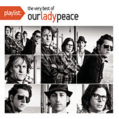 Playlist: The Very Best Of Our Lady Peace by Our Lady Peace