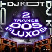 TRANCE DOS FLUXOS 2 by Dj Kdt