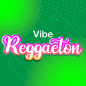 Vibe Reggaeton by Various Artists