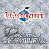 En Contra De Mi Voluntad by La Arrolladora Banda El Limon
