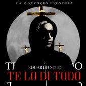 Te Lo Di Todo de Eduardo Soto