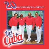 20 Años Cantándole a México by Luz de Cuba