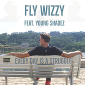 Every Day is a Struggle by Fly Wizzy