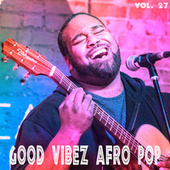 Good Vibez Afro Pop, Vol. 27 de Various Artists