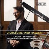 Chopin: 24 Préludes, Op. 28 - Andante Spianato & Grande Polonaise Brillante, Op. 22 by Charles Richard-Hamelin