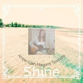 Shine by Amber-Leah Margaret Timmons