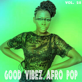 Good Vibez Afro Pop, Vol. 28 by Various Artists
