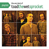 Playlist: The Very Best Of Toad The Wet Sprocket by Toad the Wet Sprocket