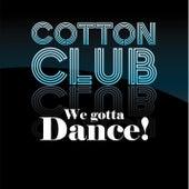 We Gotta Dance! de The Cotton Club