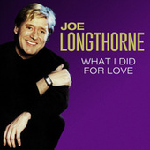 What I Did for Love by Joe Longthorne