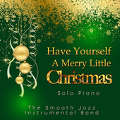 Have Yourself a Merry Little Christmas by The Smooth Jazz Instrumental Band