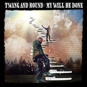 My Will Be Done by Twang and Round