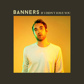 If I Didn't Have You by BANNERS