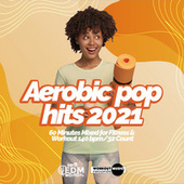 Aerobic Pop Hits 2021: 60 Minutes Mixed for Fitness & Workout 140 bpm/32 Count by Hard EDM Workout
