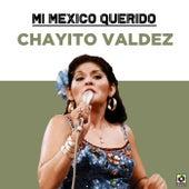 Mi Mexico Querido de Chayito Valdez