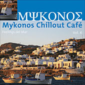 Mykonos Chillout Cafe Vol.4 (Feelings Del Mar) by Various Artists