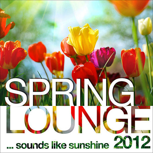 Spring Lounge 2012 (Sounds Like Sunshine) by Various Artists