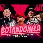 Tô Botandonela (feat. MC Menor da VG) (Brega Funk) by Mc Fitta