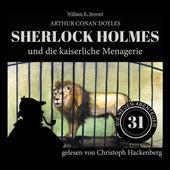 Sherlock Holmes und die kaiserliche Menagerie - Die neuen Abenteuer, Folge 31 (Ungekürzt) von Sir Arthur Conan Doyle