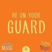 Be On Your Guard (1 Cor. 16:13-14, Psalm 27:14) de Slugs and Bugs