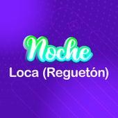 Noche Loca (Reguetón) de Various Artists