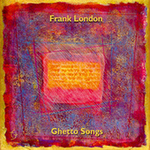 Ghetto Songs (Venice and Beyond) by Frank London