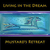 Living in the Dream by Mustard's Retreat