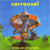 La vie est un mystère von Carrousel