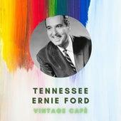 Tennessee Ernie Ford - Vintage Cafè by Tennessee Ernie Ford