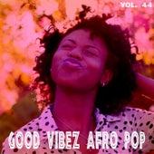 Good Vibez Afro Pop, Vol. 44 von Various Artists