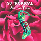 50 TROPICAL SAX & PIANO # 2021 von Francesco Digilio