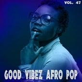 Good Vibez Afro Pop, Vol. 47 von Various Artists