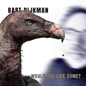 Would You Like Some von Bart Dijkman