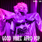 Good Vibez Afro Pop, Vol. 50 by Various Artists