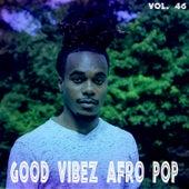 Good Vibez Afro Pop, Vol. 46 by Various Artists
