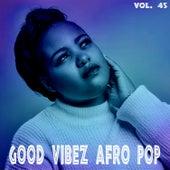 Good Vibez Afro Pop, Vol. 45 von Various Artists