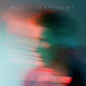 New Skin by Scott Matthews
