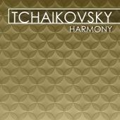 Tchaikovsky - Harmony by Pyotr Ilyich Tchaikovsky