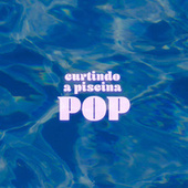 Curtindo a Piscina Pop de Various Artists