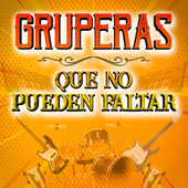 Gruperas Que No Pueden Faltar by Various Artists