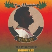 Im Having Visions de Johnny Lee