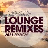 Vibes Of Lounge Remixes 2021 Session by Kate Project, Kyria, Lita Brown, Libra, Blue Minds, Martin Jazz Trio, Kangaroo, Cubanitos, Babilonia, Shakiri' Quartet, Circle 99, Lawrence, Ricky Davies, Alma Latina