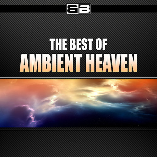 The Best of Ambient Heaven by Various Artists