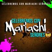Celebremos Con Mariachi Señores �� by Various Artists