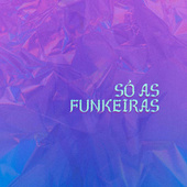 Só as Funkeiras by Various Artists