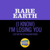 (I Know) I'm Losing You (Live On The Ed Sullivan Show, September 27, 1970) di Rare Earth
