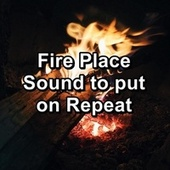 Fire Place Sound to put on Repeat by Spa Relax Music