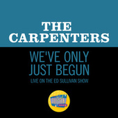 We've Only Just Begun (Live On The Ed Sullivan Show, October 18, 1970) by Carpenters