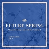 Future Spring (Beautiful Lounge and Chill out Anthems), Vol. 3 von Various Artists