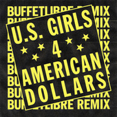 4 American Dollars (Buffetlibre Remix) by U.S. Girls